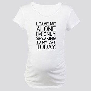 Only my cat understands. Maternity T-Shirt