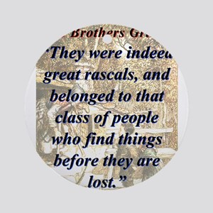 They Were Indeed Great Rascals - Grimm Round Ornam