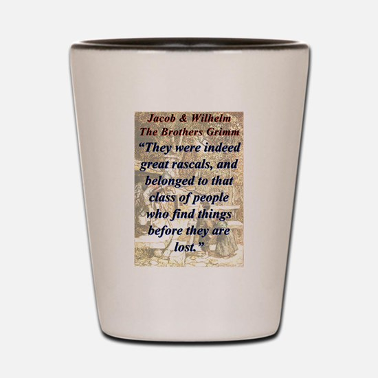 They Were Indeed Great Rascals - Grimm Shot Glass