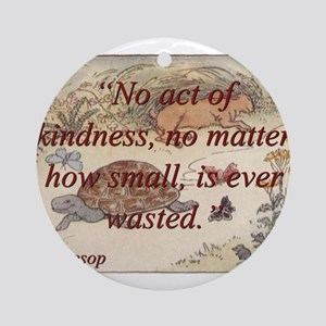 No Act Of Kindness - Aesop Round Ornament