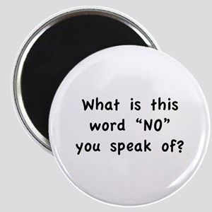 """What is this word """"No"""" you speak of? Magnet"""
