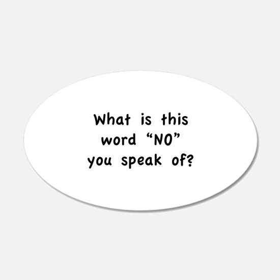 """What is this word """"No"""" you speak of? 22x14 Oval Wa"""