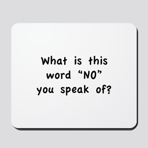 """What is this word """"No"""" you speak of? Mousepad"""