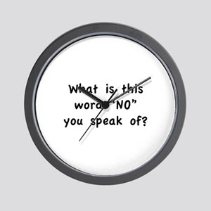 """What is this word """"No"""" you speak of? Wall Clock"""