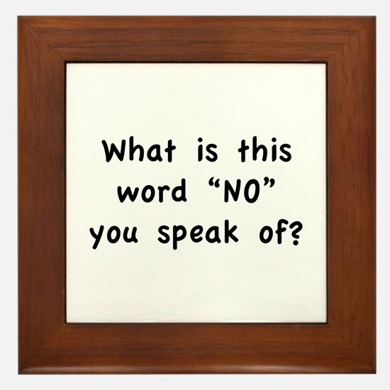 """What is this word """"No"""" you speak of? Framed Tile"""