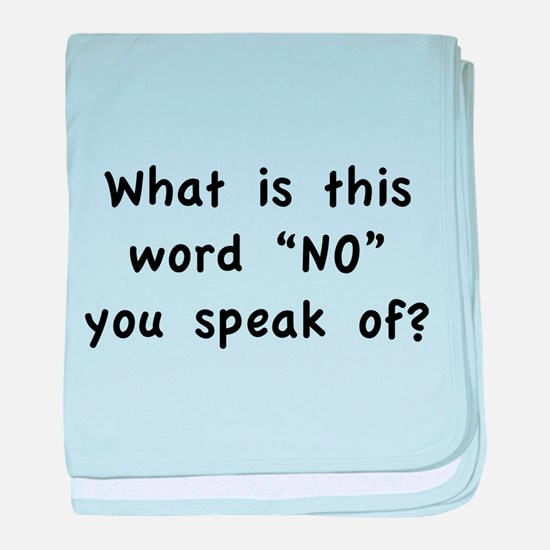 "What is this word ""No"" you speak of? baby blanket"