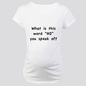 """What is this word """"No"""" you speak of? Maternity T-S"""