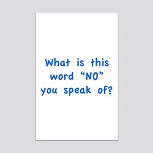 """What is this word """"No"""" you speak of? Mini Poster P"""