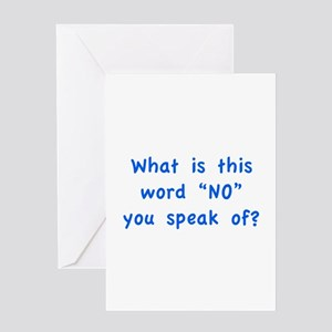 """What is this word """"No"""" you speak of? Greeting Card"""