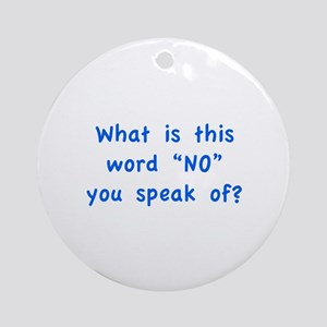 """What is this word """"No"""" you speak of? Ornament (Rou"""