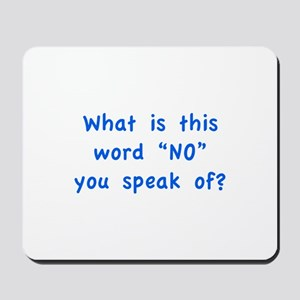 "What is this word ""No"" you speak of? Mousepad"