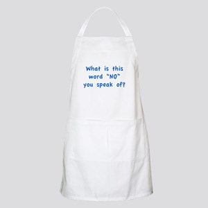 """What is this word """"No"""" you speak of? Apron"""