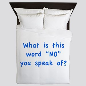 """What is this word """"No"""" you speak of? Queen Duvet"""
