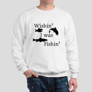 Wishin I Was Fishin Sweatshirt