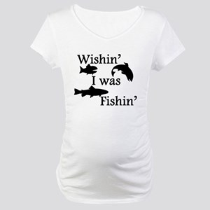 Wishin I Was Fishin Maternity T-Shirt
