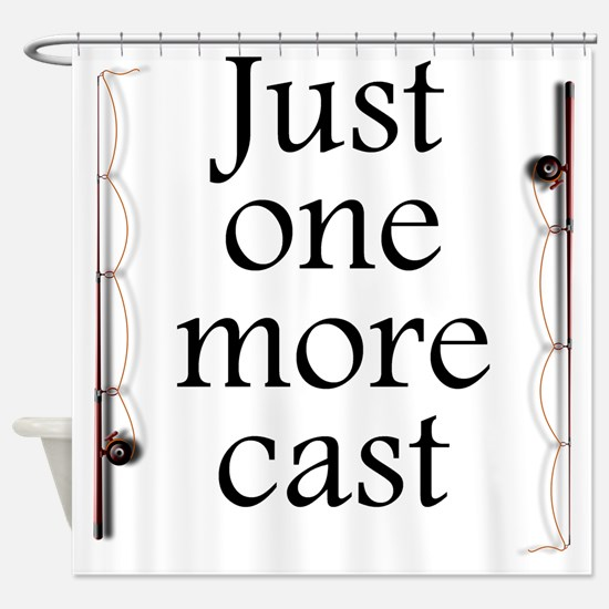 Just One More Cast Shower Curtain