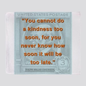 You Cannot Do A Kindness Too Soon - RW Emerson Thr