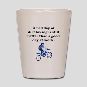A Bad Day Of Dirt Biking Shot Glass