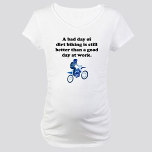 A Bad Day Of Dirt Biking Maternity T-Shirt