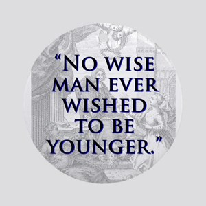 No Wise Man Ever Wished - J Swift Round Ornament
