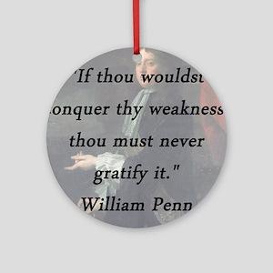 Penn - Weakness Round Ornament