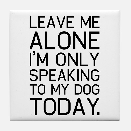 Only my dog understands. Tile Coaster