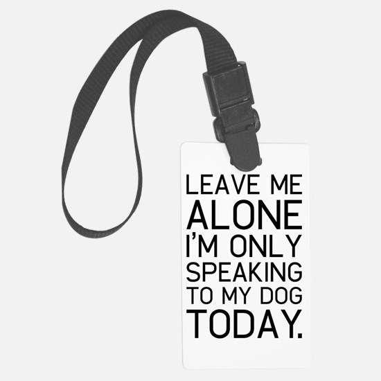 Only my dog understands. Luggage Tag