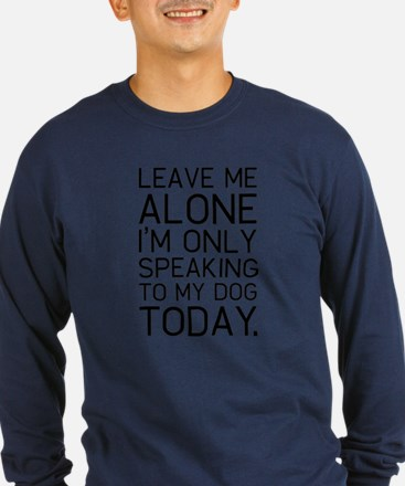 Only my dog understands. Long Sleeve T-Shirt