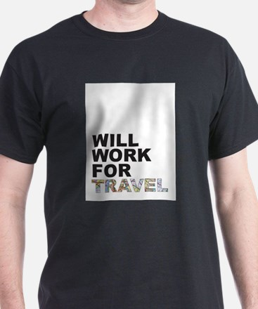 Will Work For Travel T-Shirt