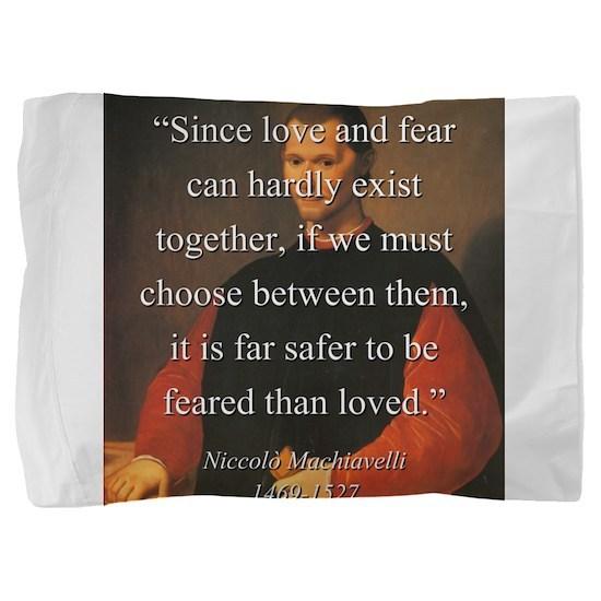 Since Love And Fear - Machiavelli Pillow Sham