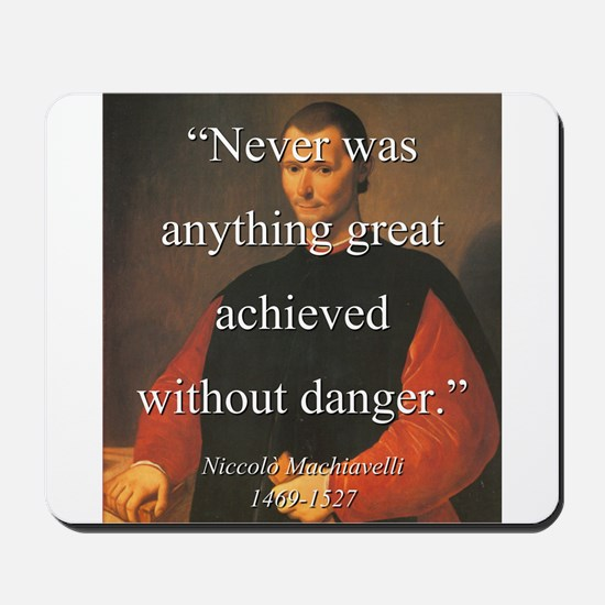 Never Was Anything Great Achieved - Machiavelli Mo