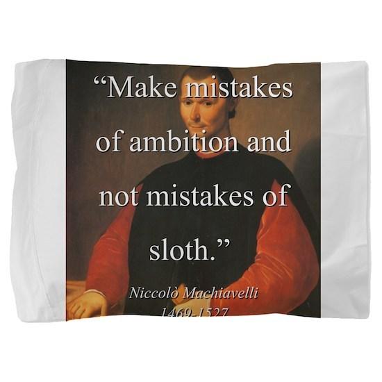Make Mistakes Of Ambition - Machiavelli Pillow Sha