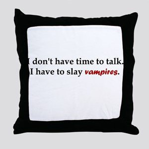 Have to Slay Vampires Throw Pillow
