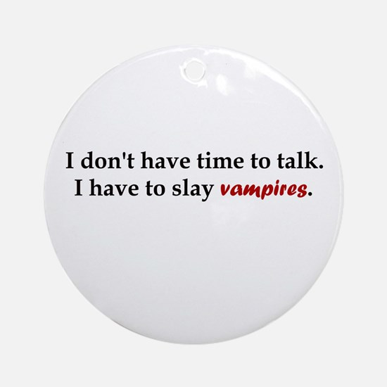 Have to Slay Vampires Ornament (Round)