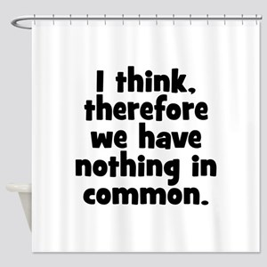 Nothing in Common Shower Curtain
