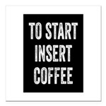 To Start Insert Coffee Square Car Magnet 3
