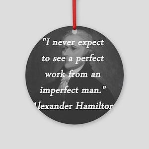 Hamilton - Perfect Work Round Ornament