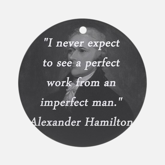 Hamilton - Perfect Work Round Ornament