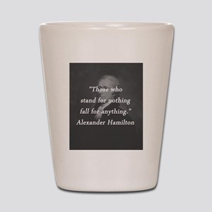 Hamilton - Stand for Nothing Shot Glass