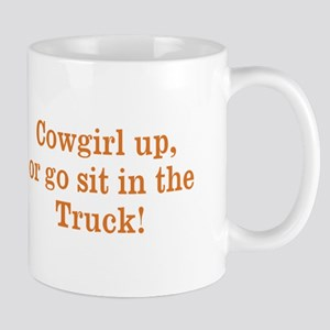 Cowgirl up, or go sit in the Truck! Mug