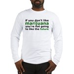 Marijuana Is Part Of The Future Long Sleeve T-Shir