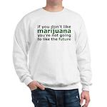Marijuana Is Part Of The Future Sweatshirt