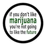 Marijuana Is Part Of The Future Round Car Magnet