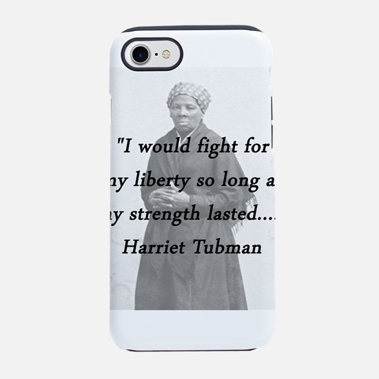 Tubman - Fight for My Liberty iPhone 7 Tough Case