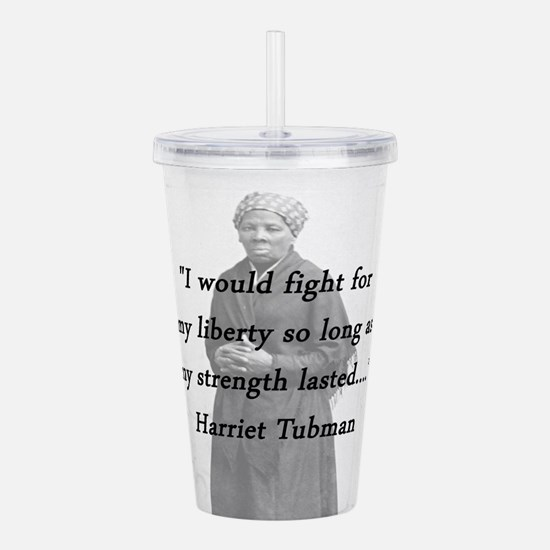 Tubman - Fight for My Liberty Acrylic Double-wall