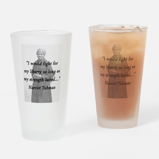 Tubman - Fight for My Liberty Drinking Glass