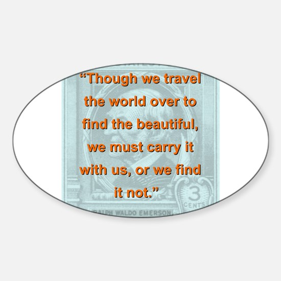 Though We Travel The World Over - RW Emerson Stick