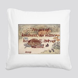 No Act Of Kindness - Aesop Square Canvas Pillow
