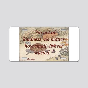 No Act Of Kindness - Aesop Aluminum License Plate