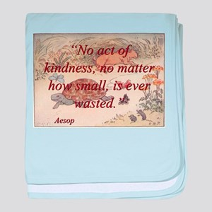 No Act Of Kindness - Aesop baby blanket